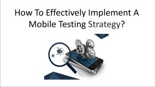 How To Effectively Implement A Mobile Testing Strategy.pdf