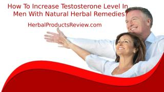 How To Increase Testosterone Level In Men With Natural Herbal Remedies.pptx