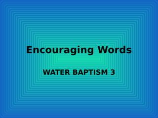 Encouraging Words WATER BAPTISM 3.pptx
