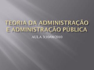 TEORIA DA ADMINISTRAÇÃO E ADMINISTRAÇÃO PÚBLICA_2408.ppt